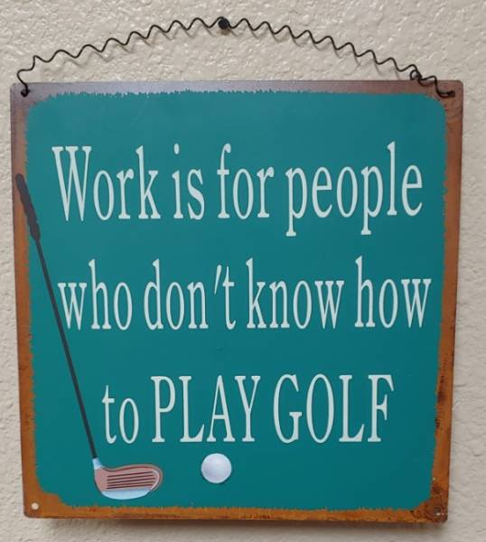 Golf themed sign - Work is for those who don't play golf